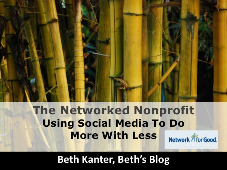 The Networked Nonprofit<br />Using Social Media To Do More With Less<br />Beth Kanter, Beth's Blog<br />
