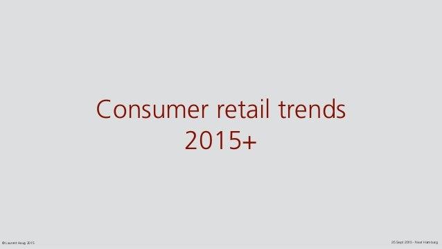25 Sept 2015 - Next Hamburg© Laurent Haug 2015 Consumer retail trends 2015+