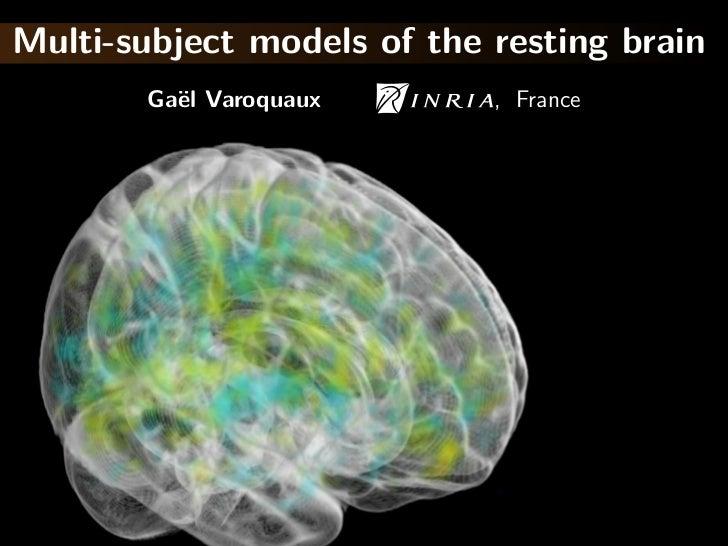 Multi-subject models of the resting brain        Ga¨l Varoquaux          e                 , France
