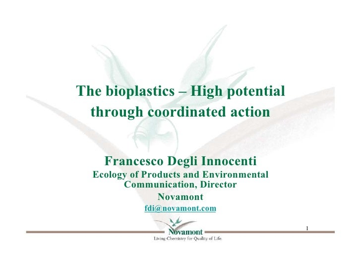 The bioplastics – High potential  through coordinated action    Francesco Degli Innocenti  Ecology of Products and Environ...