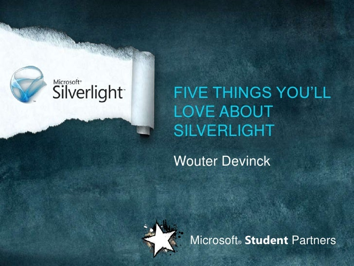 Five things you'll love about Silverlight<br />Wouter Devinck<br />Microsoft®Student Partners<br />