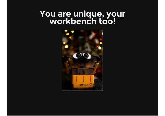 You are unique, your workbench too!