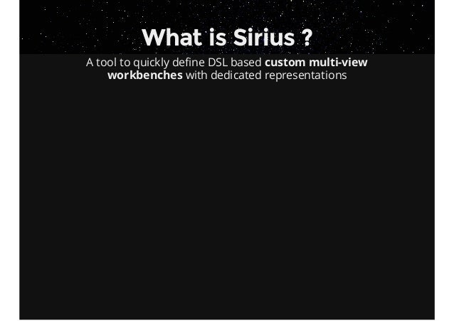 What is Sirius ? A tool to quickly define DSL based custom multi-view workbenches with dedicated representations