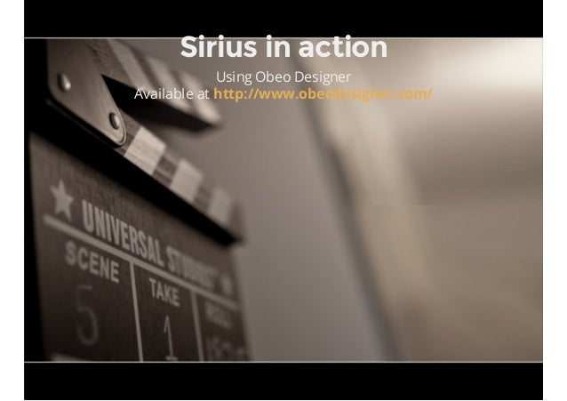 Sirius in action Using Obeo Designer Available at http://www.obeodesigner.com/