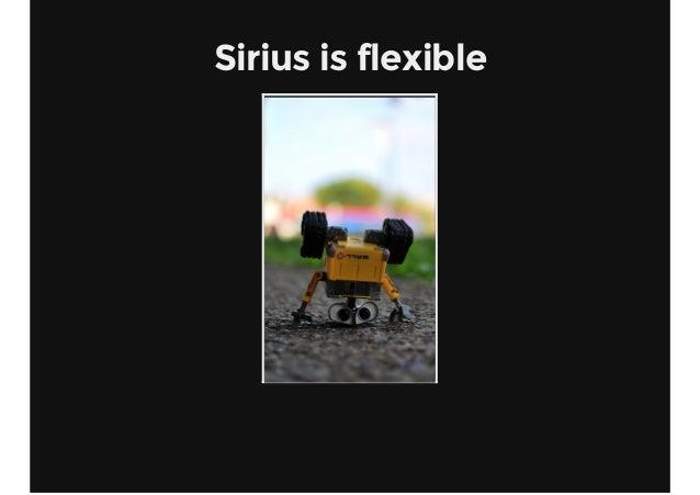 Sirius is flexible