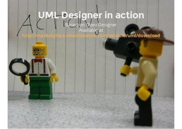 UML Designer in action Based on Obeo Designer Available at http://marketplace.obeonetwork.com/module/uml/download