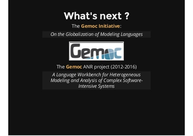 What's next ? The :Gemoc Initiative On the Globalization of Modeling Languages The ANR project (2012-2016)Gemoc A Language...