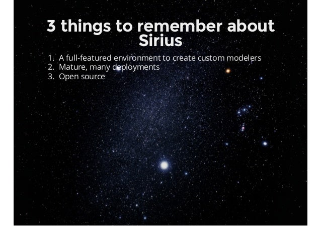 3 things to remember about Sirius 1. A full-featured environment to create custom modelers 2. Mature, many deployments 3. ...