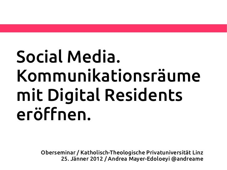 Social Media.Kommunikationsräumemit Digital Residentseröfnen.  Oberseminar / Katholisch-Theologische Privatuniversität Lin...