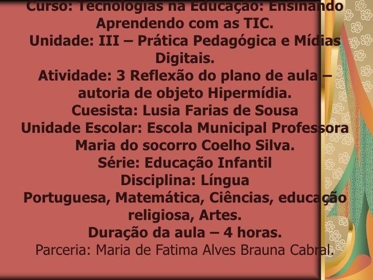 Curso: Tecnologias na Educação: Ensinando             Aprendendo com as TIC.  Unidade: III – Prática Pedagógica e Mídias  ...
