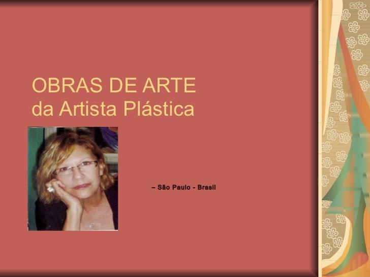 OBRAS DE ARTE  da Artista Plástica –  São Paulo - Brasil