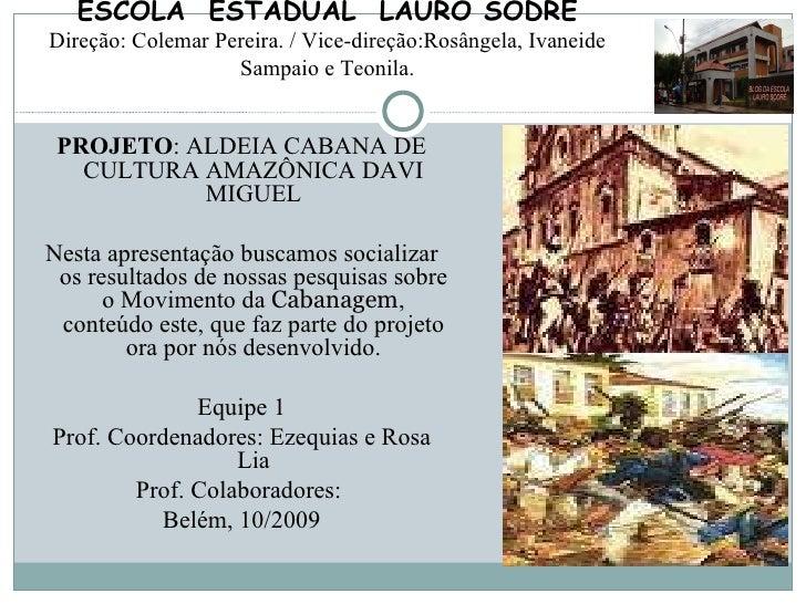 PROJETO : ALDEIA CABANA DE CULTURA AMAZÔNICA DAVI MIGUEL Nesta apresentação buscamos socializar os resultados de nossas pe...