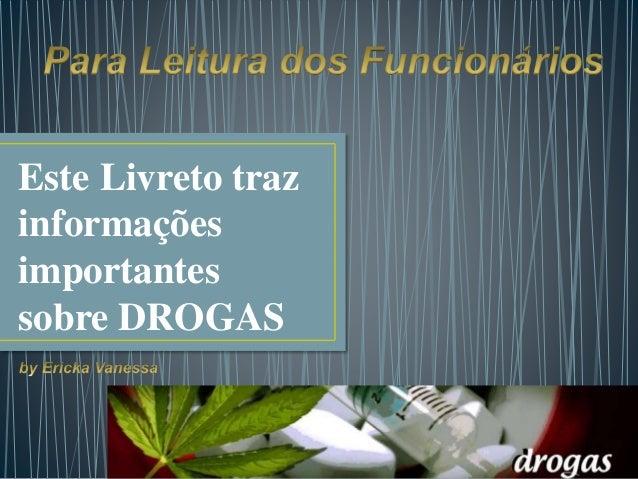 Este Livreto traz informações importantes sobre DROGAS
