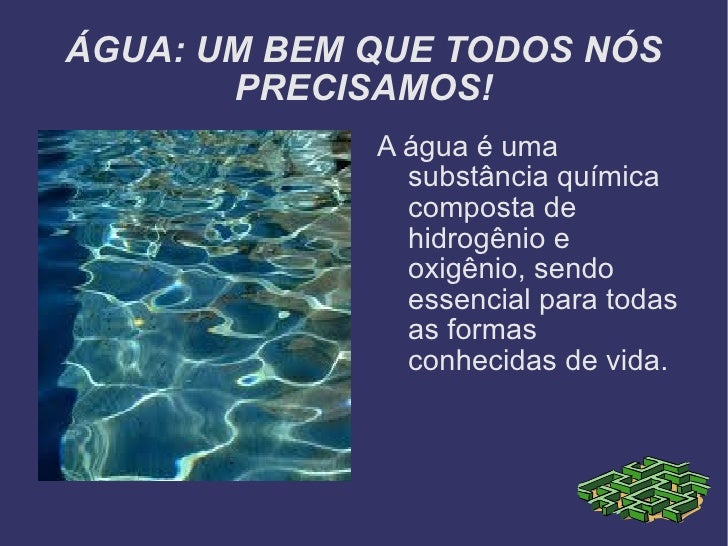 ÁGUA: UM BEM QUE TODOS NÓS PRECISAMOS! <ul><li>A água é uma substância química composta de hidrogênio e oxigênio, sendo es...