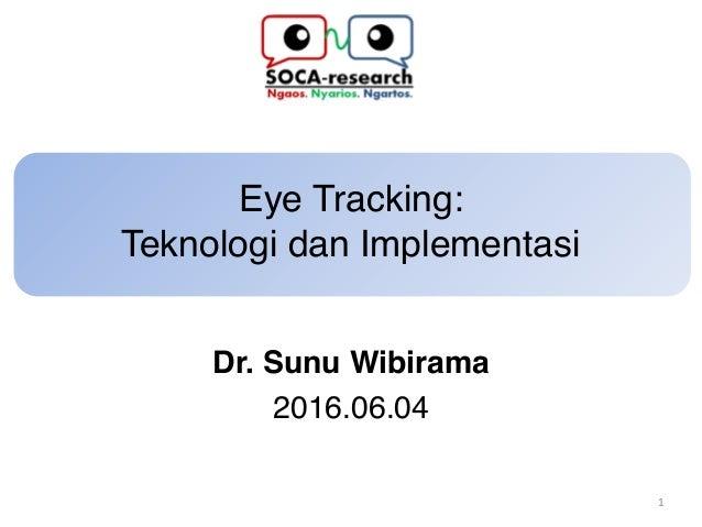 Eye Tracking:  Teknologi dan Implementasi Dr. Sunu Wibirama 2016.06.04 1