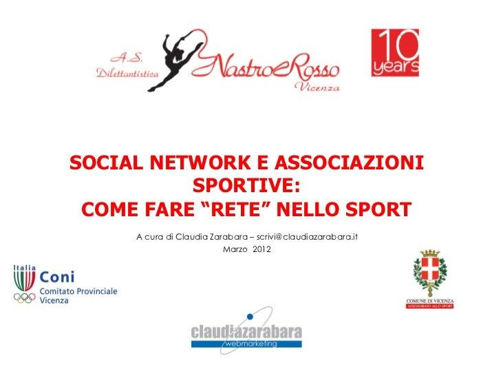 """SOCIAL NETWORK E ASSOCIAZIONI          SPORTIVE: COME FARE """"RETE"""" NELLO SPORT     A cura di Claudia Zarabara – scrivi@clau..."""