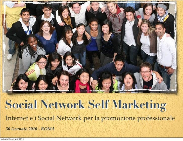 Social Network Self Marketing     Internet e i Social Network per la promozione professionale     30 Gennaio 2010 - ROMA  ...