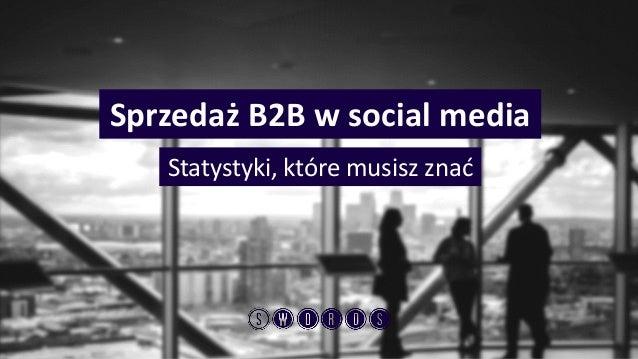 Statystyki, które musisz znać  Sprzedaż B2B w socialmedia