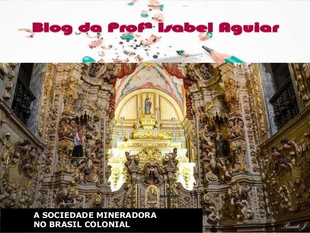 HISTÓRIA EMANCIPAÇÃO POLÍTICA DO BRASIL ISABEL AGUIAR 8EF MANHÃ DIONÍSIO TORRESA SOCIEDADE MINERADORA NO BRASIL COLONIAL