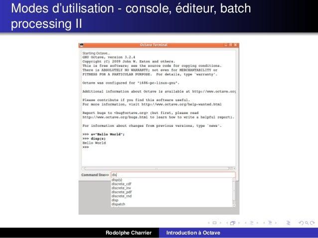 ´ Modes d'utilisation - console, editeur, batch processing II  Rodolphe Charrier  ` Introduction a Octave