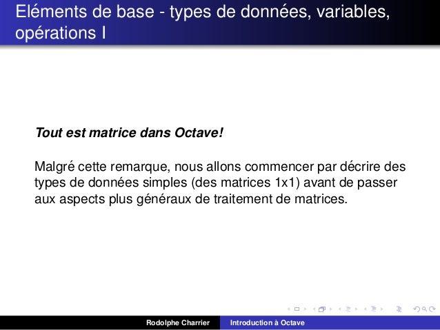 ´ ´ Elements de base - types de donnees, variables, ´ operations I  Tout est matrice dans Octave! ´ ´ Malgre cette remarqu...