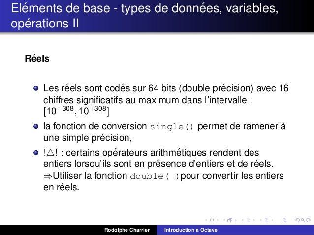 ´ ´ Elements de base - types de donnees, variables, ´ operations II ´ Reels ´ ´ ´ Les reels sont codes sur 64 bits (double...
