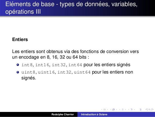 ´ ´ Elements de base - types de donnees, variables, ´ operations III  Entiers Les entiers sont obtenus via des fonctions d...