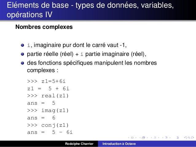 ´ ´ Elements de base - types de donnees, variables, ´ operations IV Nombres complexes ´ i, imaginaire pur dont le carre va...