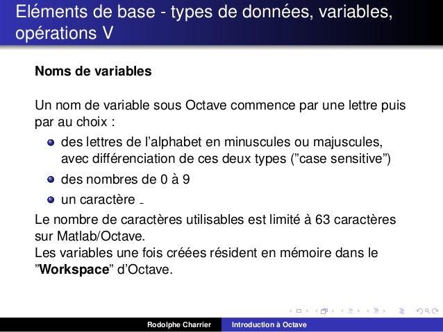 ´ ´ Elements de base - types de donnees, variables, ´ operations V Noms de variables Un nom de variable sous Octave commen...