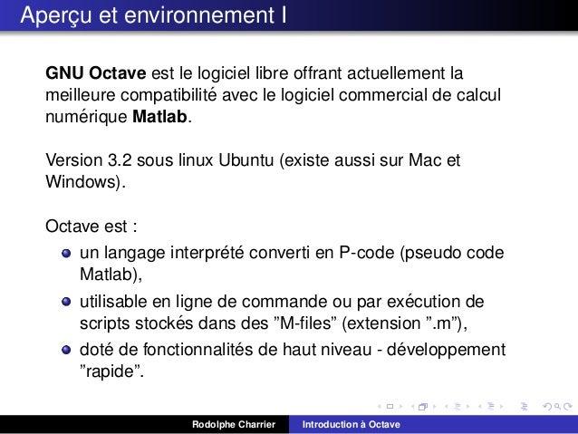 Apercu et environnement I ¸ GNU Octave est le logiciel libre offrant actuellement la ´ meilleure compatibilite avec le log...