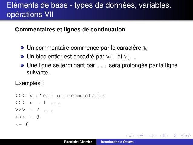 ´ ´ Elements de base - types de donnees, variables, ´ operations VII Commentaires et lignes de continuation ` Un commentai...
