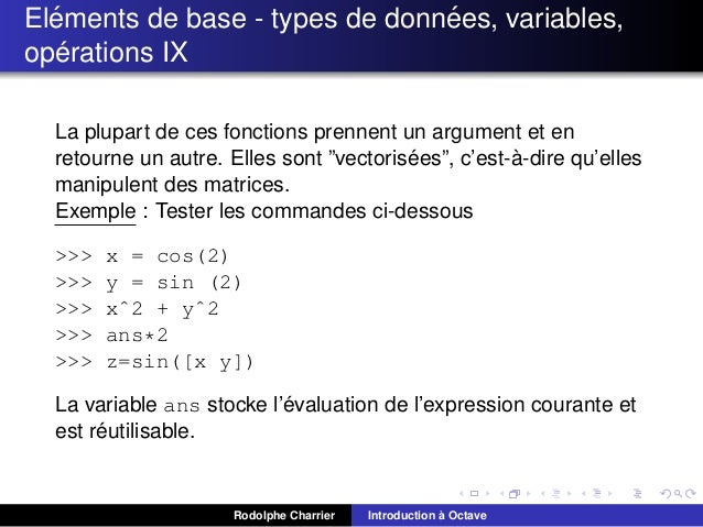 ´ ´ Elements de base - types de donnees, variables, ´ operations IX La plupart de ces fonctions prennent un argument et en...