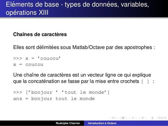 ´ ´ Elements de base - types de donnees, variables, ´ operations XIII ` Chaˆnes de caracteres ı ´ ´ Elles sont delimitees ...