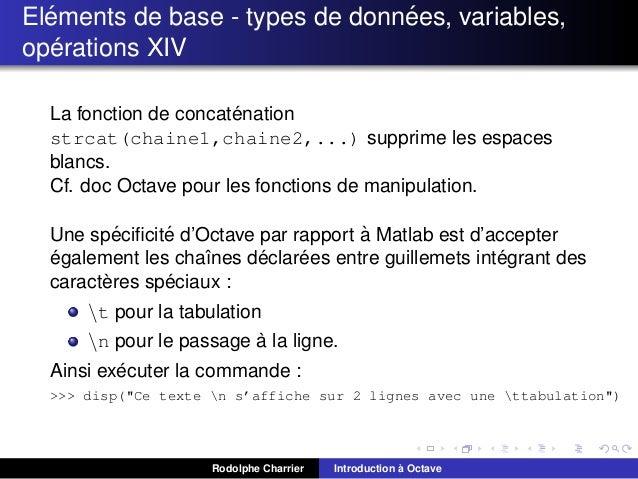 ´ ´ Elements de base - types de donnees, variables, ´ operations XIV ´ La fonction de concatenation strcat(chaine1,chaine2...