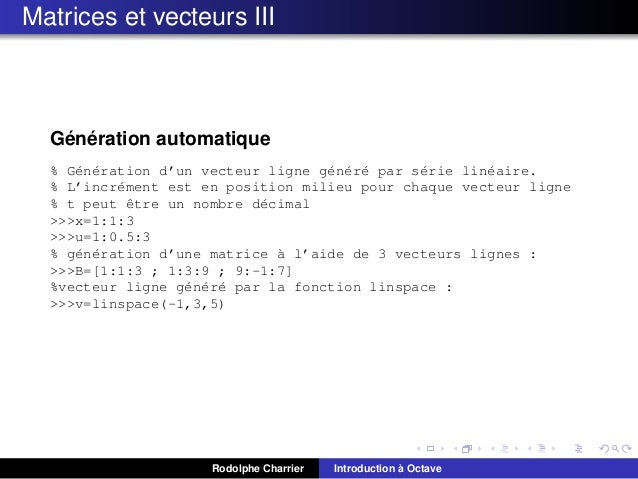 Matrices et vecteurs III  ´ ´ Generation automatique % G´n´ration d'un vecteur ligne g´n´r´ par s´rie lin´aire. e e e e e ...
