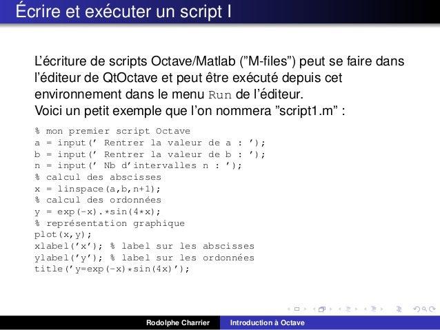 """´ ´ Ecrire et executer un script I ´ L'ecriture de scripts Octave/Matlab (""""M-files"""") peut se faire dans ´ ˆ ´ ´ l'editeur d..."""