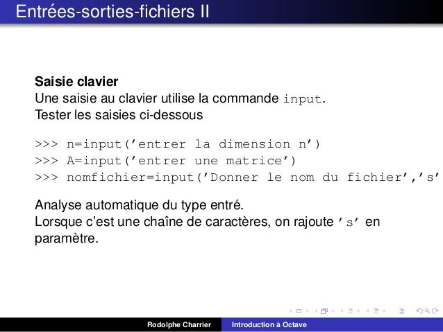 ´ Entrees-sorties-fichiers II  Saisie clavier Une saisie au clavier utilise la commande input. Tester les saisies ci-dessou...
