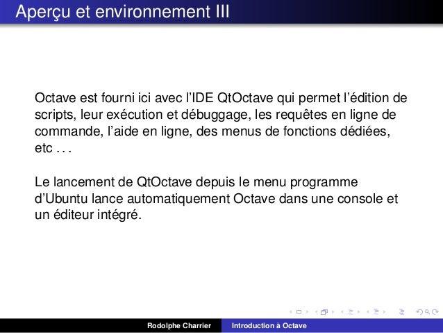 Apercu et environnement III ¸  ´ Octave est fourni ici avec l'IDE QtOctave qui permet l'edition de ´ ´ ˆ scripts, leur exe...