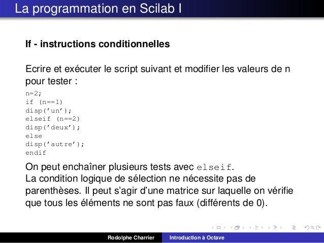 La programmation en Scilab I If - instructions conditionnelles ´ Ecrire et executer le script suivant et modifier les valeu...