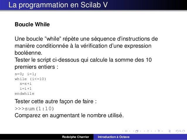 """La programmation en Scilab V Boucle While ´ ` ´ Une boucle """"while"""" repete une sequence d'instructions de ` ´ ` ´ maniere c..."""