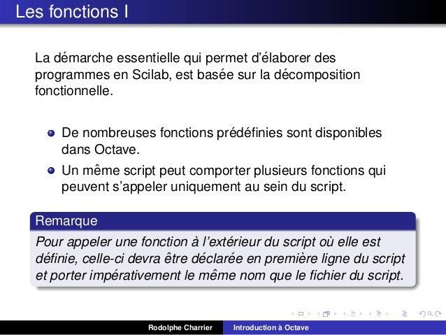Les fonctions I ´ ´ La demarche essentielle qui permet d'elaborer des ´ sur la decomposition ´ programmes en Scilab, est b...