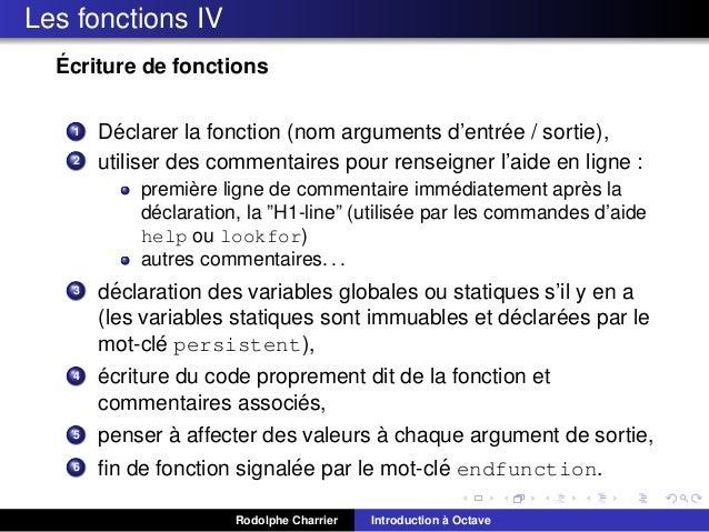 Les fonctions IV ´ Ecriture de fonctions 1 2  ´ ´ Declarer la fonction (nom arguments d'entree / sortie), utiliser des com...