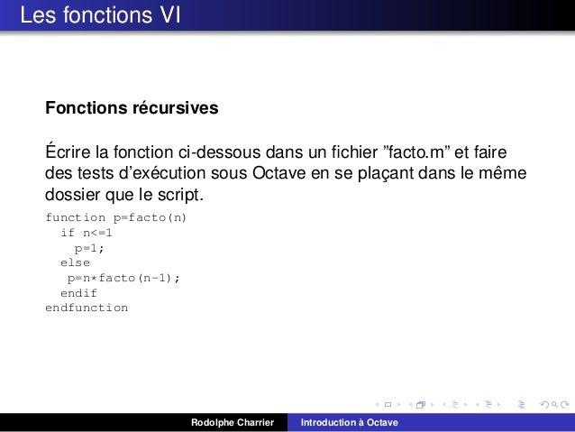 """Les fonctions VI  ´ Fonctions recursives ´ Ecrire la fonction ci-dessous dans un fichier """"facto.m"""" et faire ´ ˆ des tests d..."""