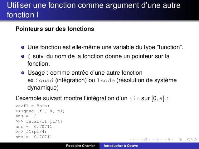 Utiliser une fonction comme argument d'une autre fonction I Pointeurs sur des fonctions ˆ Une fonction est elle-meme une v...