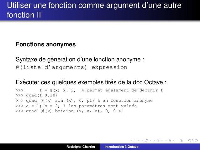Utiliser une fonction comme argument d'une autre fonction II  Fonctions anonymes ´ ´ Syntaxe de generation d'une fonction ...