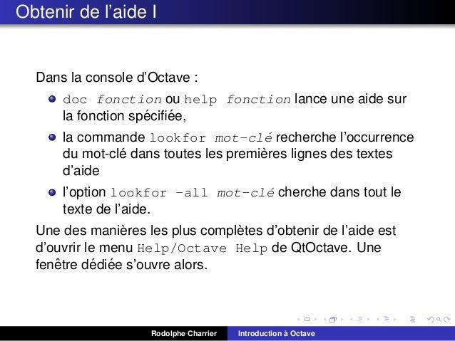 Obtenir de l'aide I  Dans la console d'Octave : doc fonction ou help fonction lance une aide sur ´ ´ la fonction specifiee,...