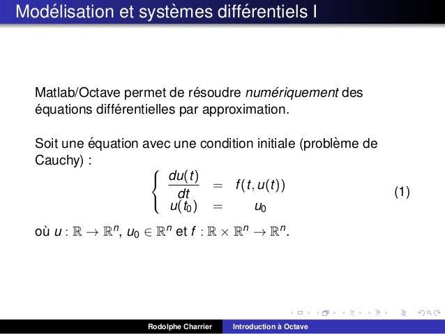 ´ ` ´ Modelisation et systemes differentiels I  ´ ´ Matlab/Octave permet de resoudre numeriquement des ´ ´ equations diffe...
