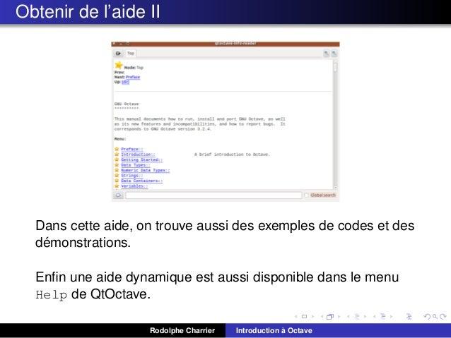 Obtenir de l'aide II  Dans cette aide, on trouve aussi des exemples de codes et des ´ demonstrations. Enfin une aide dynami...