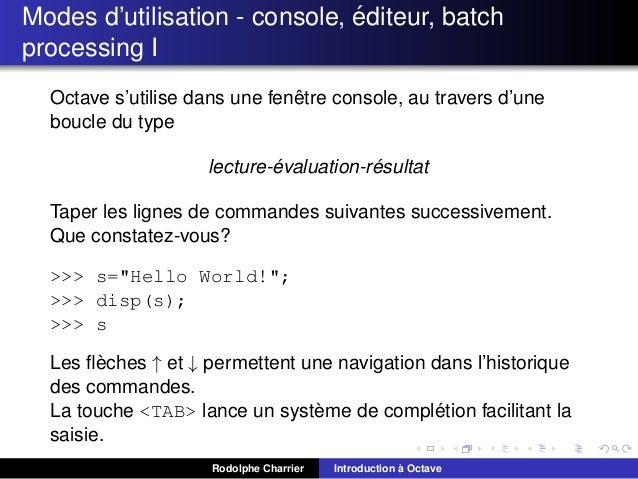 ´ Modes d'utilisation - console, editeur, batch processing I ˆ Octave s'utilise dans une fenetre console, au travers d'une...