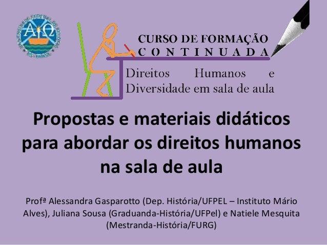 Propostas e materiais didáticospara abordar os direitos humanosna sala de aulaProfª Alessandra Gasparotto (Dep. História/U...
